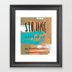 STRANGE stranger Framed Art Print