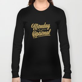 Monday should be optional Long Sleeve T-shirt