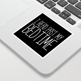 I read past my bedtime - Black and white Sticker