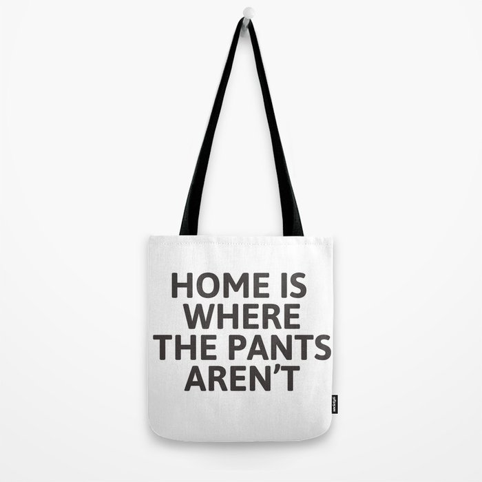Home is where the pants aren't Tote Bag