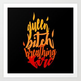 TOG - Fire Breathing Bitch Queen Art Print