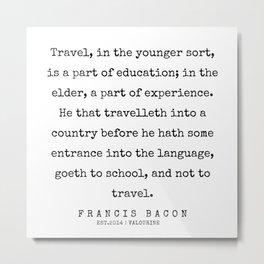 63 | Francis Bacon Quotes | 200205 Metal Print