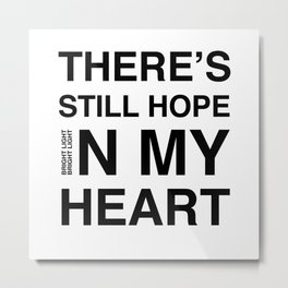Feel It 'There's Still Hope In My Heart' Metal Print