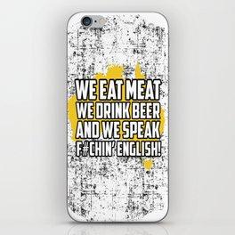 We eat Meat we drink beer and we speak f** english iPhone Skin
