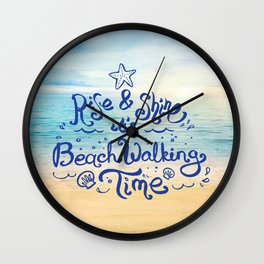 Rise and Shine, It's Beach Walking Time Wall Clock
