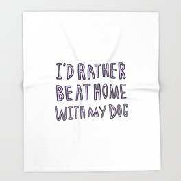I'd rather be at home with my dog - typography print Throw Blanket