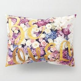 Be Lovely Pillow Sham