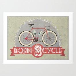 Born To Cycle Art Print