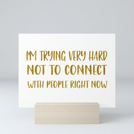 i'm trying very hard not to connect with people right now Mini Art Print