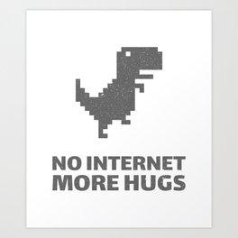 No Internet More Hugs - Cool Saying Art Print