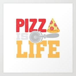Pizza Is Life Italy Italian Food Foodie Gift Art Print