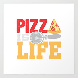 Pizza Is Life Italy Italian Food Foodie Gift Art Print
