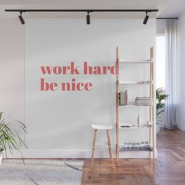 work hard be nice Wall Mural