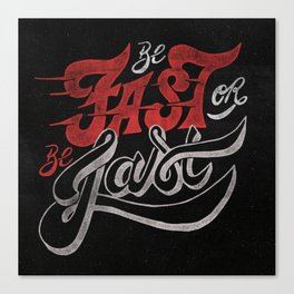Be Fast or Be Last Canvas Print