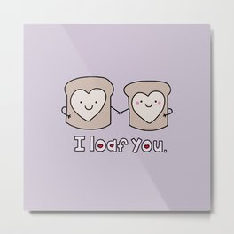 I Loaf You Metal Print