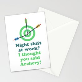 Night shift at work? I thought you said Archery! Stationery Cards