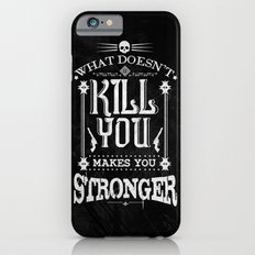 What Doesn't Kill You Makes You Stronger iPhone 6s Slim Case