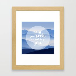 What you seek is seeking you Framed Art Print