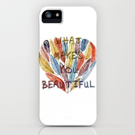 What Makes You Beautiful iPhone Case