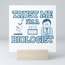 Trust Me I'm A Biologist Biology Teacher Student Mini Art Print