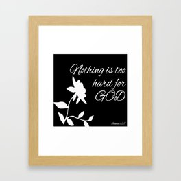 Nothing is too hard for GOD Framed Art Print