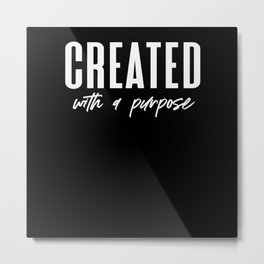 Created With A Purpose Christian Quote Metal Print