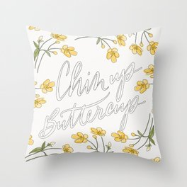 Chin Up Buttercup - Quote Art - Lettering Art Throw Pillow