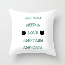 All You Need Is Love, Yarn, & Cats. Throw Pillow
