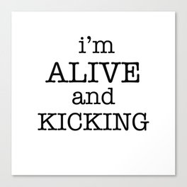 I'M ALIVE AND KICKING Canvas Print