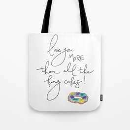 """""""Love You More Than All the King Cakes"""" Tote Bag"""