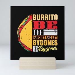 Burrito be the hatchet and let bygones be bygones Mini Art Print