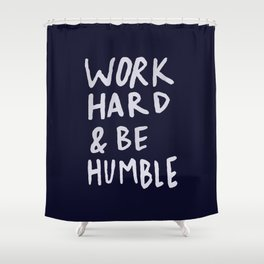 Work Hard and Be Humble x Navy Shower Curtain