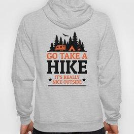 Go Take A Hike It's Really Nice Outside Hoody