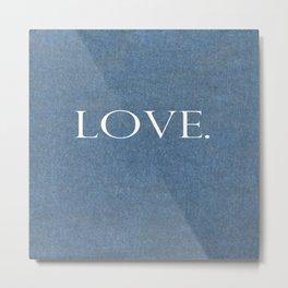 LOVE. On Denim. Metal Print