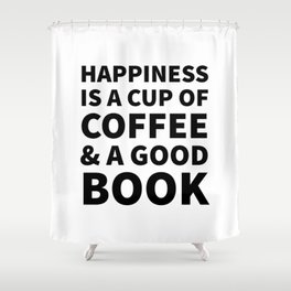 Happiness is a Cup of Coffee & a Good Book Shower Curtain