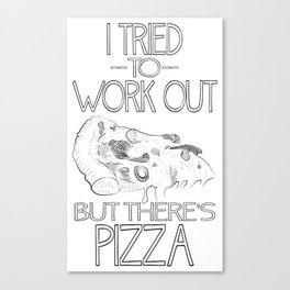 I tried to work out...but there's pizza Canvas Print
