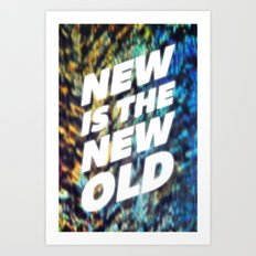 NEW IS THE NEW OLD Art Print