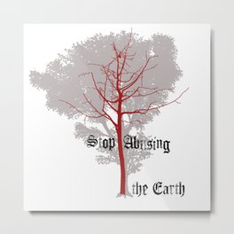 Stop Abusing the Earth Metal Print