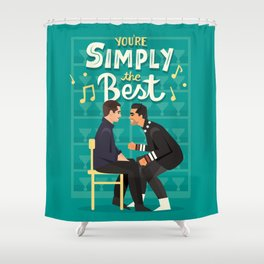 Simply the best Shower Curtain
