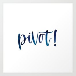 Pivot! Design Art Print