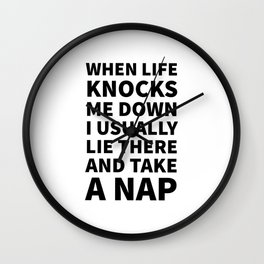 When Life Knocks Me Down I Usually Lie There and Take a Nap Wall Clock