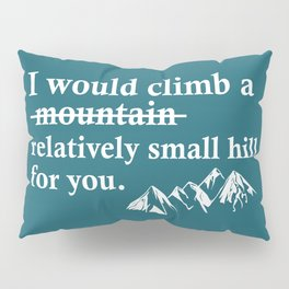 I would climb a mountain funny quote Pillow Sham
