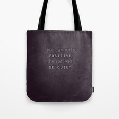 be positive or be quiet Tote Bag