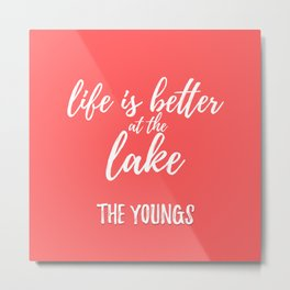 Life is Better at The Lake - The Youngs Metal Print