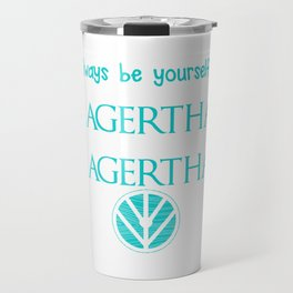 Always Be Yourself Unless You Can Be Lagertha Then Always Be Lagertha Travel Mug