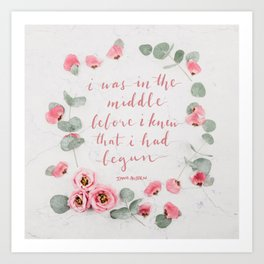 I was in the middle before i knew that i had begun Art Print