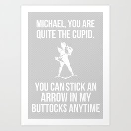"""""""You can stick an arrow in my buttocks"""" Art Print"""