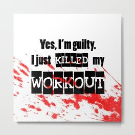 I just killed my workout. Metal Print