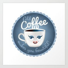 Cold coffee makes you beautiful... Art Print