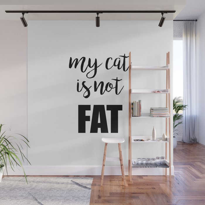My cat is not fat Wall Mural